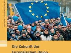 Die Zukunft der Europäischen Union – Rückbau oder Vertiefung?